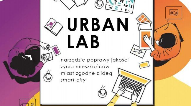 """""""Urban lab. Narzędzie poprawy jakości życia mieszkańców miast zgodne z ideą smart city"""""""